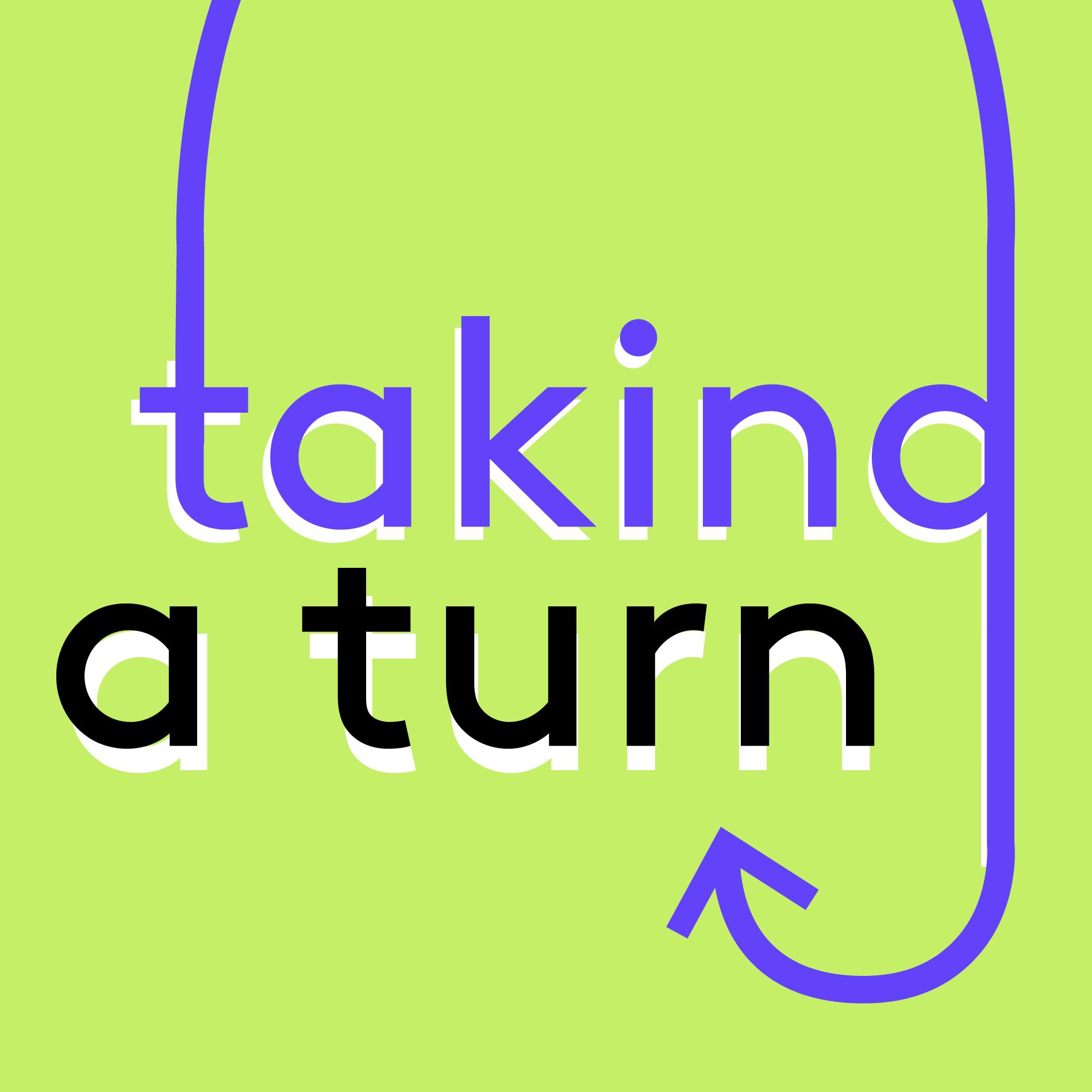 Taking a Turn